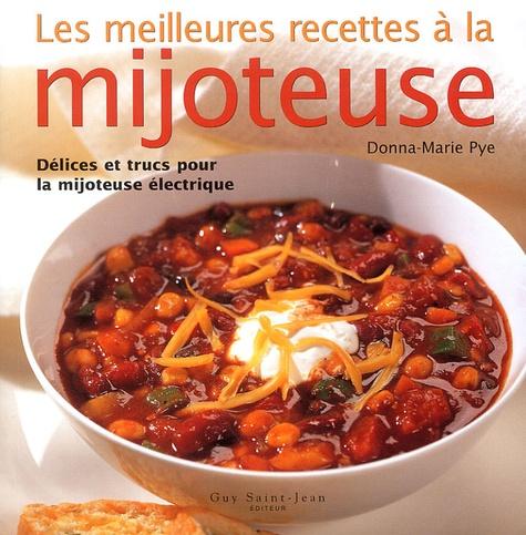 Donna-Marie Pye - Les meilleures recettes à la mijoteuse - Délices et trucs pour la mijoteuse électrique.