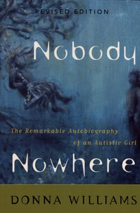 Donna Williams - Nobody Nowhere - The Remarkable Autobiography of an Autistic Girl.