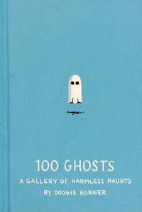 Doogie Horner - 100 Ghosts - A gallery of harmless haunts.