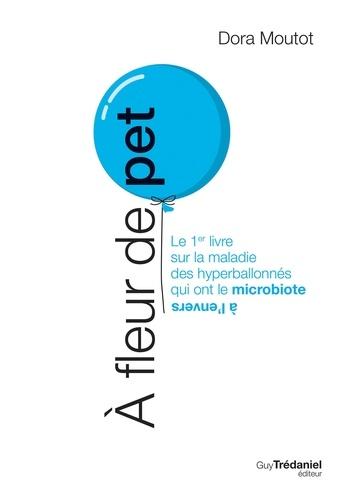 Dora Moutot - À fleur de pet - Le 1er livre sur la maladie des hyperballonnés qui ont le microbiote à l'envers.