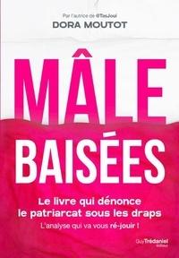 Dora Moutot - Mâles baisées - Le livre qui dénonce le patriarcat sous les draps.