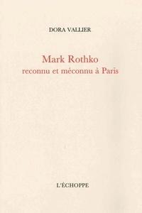 Dora Vallier - Mark Rothko reconnu et méconnu à Paris - Suivi de Sur la peinture de M. Rothko par Robert Goldwater.