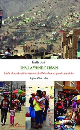 Doré - Lima, labyrinthe urbain - Quête de modernité et désarroi identitaire dans un quartier populaire.