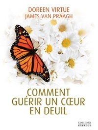 Livres magazines à télécharger Comment guérir un coeur en deuil 9782702916940 (French Edition)  par Doreen Virtue, James Van Praagh