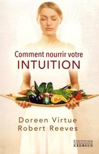 Doreen Virtue et Robert Reeves - Comment nourrir votre intuition.