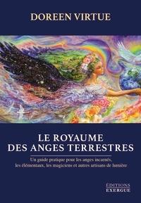 Doreen Virtue - Le royaume des anges terrestres - Un guide pratique pour les anges incarnés, les élémentaux et autres artisans de lumière.