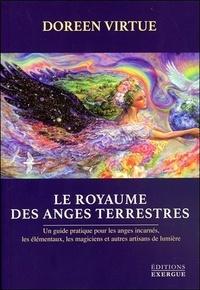 Le royaume des anges terrestres - Un guide pratique pour les anges incarnés, les élémentaux, les magiciens et autres artisans de lumière.pdf
