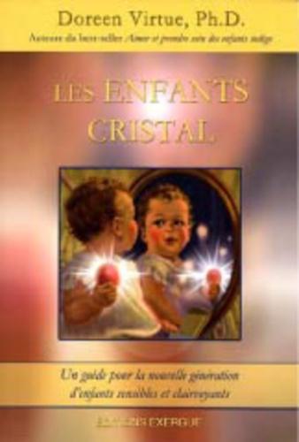 Doreen Virtue - Les enfants cristal - Un guide pour la nouvelle génération d'enfants sensibles et clairvoyants.