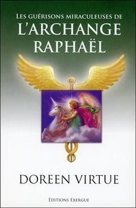 Les guérisons miraculeuses de l'archange Raphaël - Doreen Virtue |