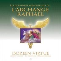 Doreen Virtue et Anne Boyer - Les guérisons miraculeuses de l'Archange Raphaël.