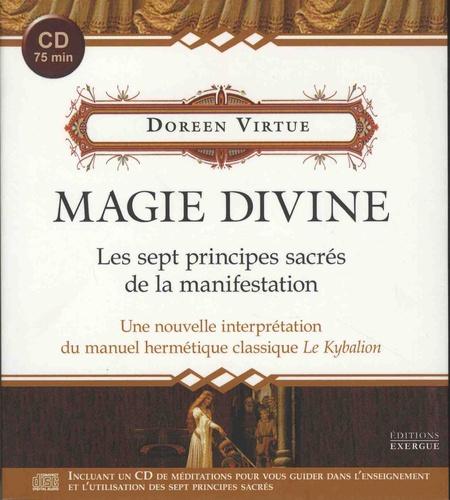 Doreen Virtue - Magie divine - Les sept principes sacrés de la manifestation - Une nouvelle interprétation du manuel hermétique classique Le Kybalion. 1 CD audio