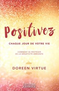 Positivez chaque jour de votre vie - Comment vous libérer de la négativité et des drames.pdf