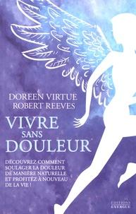Doreen Virtue et Robert Reeves - Vivre sans douleur - Découvrez comment soulager la douleur de manière naturelle et profitez à nouveau de la vie !.