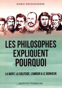 Les philosophes expliquent pourquoi- La mort, la solitude, l'amour & le bonheur - Doria Messaoudene |