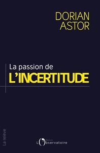 Dorian Astor - La passion de l'incertitude.