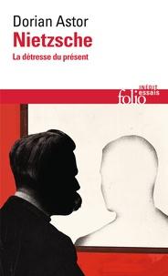 Dorian Astor - Nietzsche - La détresse du présent.