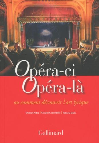 Dorian Astor et Gérard Courchelle - Opéra-ci Opéra-là ou comment découvrir l'art lyrique.