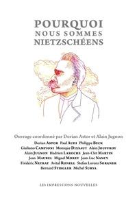 Dorian Astor et Alain Jugnon - Pourquoi nous sommes nietzschéens.