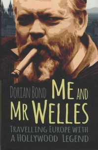 Dorian Bond - Me and Mr Welles - Travelling Hollywood with a Hollywood Legend.