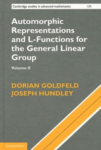 Dorian Goldfeld et Joseph Hundley - Automorphic Representations and L-Functions for the General Linear Group - Volume 2.