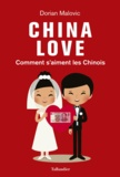 Dorian Malovic - China Love - Comment s'aiment les Chinois.