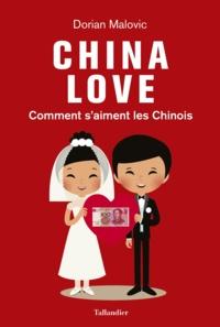 Dorian Malovic - China Love - Comment s'aiment les Chinois.