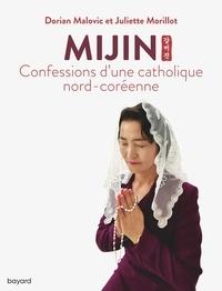 Dorian Malovic et Juliette Morillot - Mijin, confessions d'une catholique nord-coréenne.