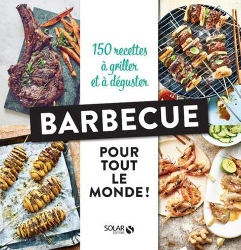 Barbecue pour tout le monde !. 150 recettes à griller et à déguster