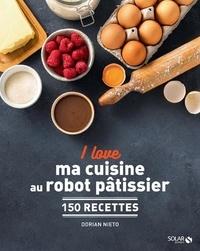 Dorian Nieto - I love ma cuisine au robot pâtissier - 150 recettes.