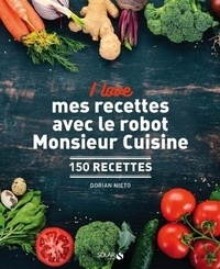 I love mes recettes avec le robot Monsieur Cuisine- 150 recettes - Dorian Nieto |