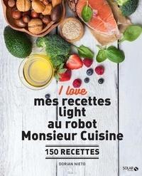 Dorian Nieto - I love mes recettes light au robot Monsieur cuisine - 150 recettes.