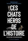 Dorica Lucaci - Ces chats héros de l'histoire - 100 compagnons extraordinaires.