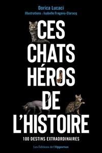 Téléchargement gratuit des ebooks pdf pour ordinateur Ces chats héros de l'histoire  - 100 compagnons extraordinaires 9782360757473 en francais