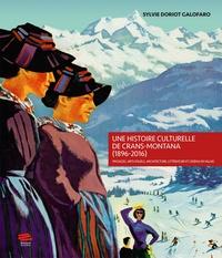 Doriot - Une histoire culturelle de Crans-Montana (1896-2016) - Paysages, arts.