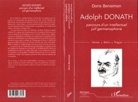 Doris Bensimon - Adolph Donath - 1876-1937, parcours d'un intellectuel juif germanophone, Vienne, Berlin, Prague.