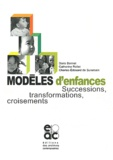 Doris Bonnet et Catherine Rollet - Modèles d'enfances - Successions, transformations, croisements.