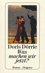 Doris Dörrie - Was machen wir jetzt ?.
