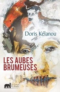 Doris Kélanou - Les aubes brumeuses - Roman.