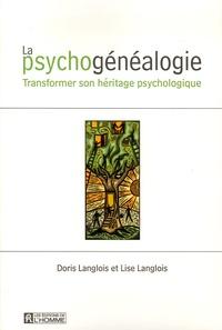 Doris Langlois et Lise Langlois - La psychogénéalogie - Transformer son héritage psychologique.