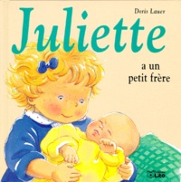 Juliette a un petit frère - Doris Lauer |