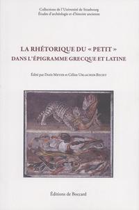 """Doris Meyer et Céline Urlacher-Becht - La rhétorique du """"petit"""" dans l'épigramme grecque et latine."""
