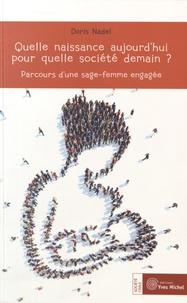 Quelle naissance aujourd'hui pour quelle société demain ?- Parcours d'une sage-femme engagée - Doris Nadel pdf epub