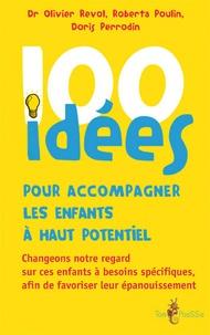 Doris Perrodin-Carlen et Roberta Poulin - 100 idées pour accompagner les enfants à haut potentiel - Changeons notre regard sur ces enfants à besoins spécifiques afin de favoriser leur épanouissement.