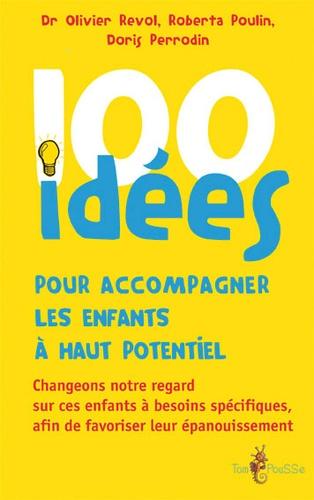 100 idées pour accompagner les enfants à haut potentiel. Changeons notre regard sur ces enfants à besoins spécifiques afin de favoriser leur épanouissement