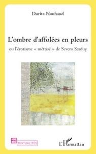 """Dorita Nouhaud - L'Ombre d'affolées en pleurs - Ou l'érotisme """"métrisé"""" de Severo Sarduy."""