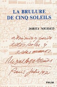 Dorita Nouhaud - La brûlure de cinq soleils - Biographie raisonnée de M-A Asturias.