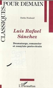 Dorita Nouhaud - Luis rafael sanchez : dramaturge, romancier et assayiste porto-ricain.