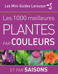 Dorling Kindersley - Les 1 000 meilleures plantes par couleurs et par saisons.