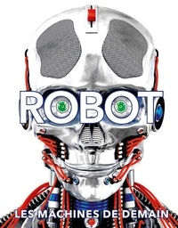 Dorling Kindersley - Robot - Les machines de demain.