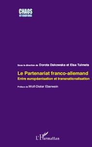 Dorota Dakowska et Elsa Tulmets - Le partenariat franco-allemand - Entre européanisation et transnationalisation.